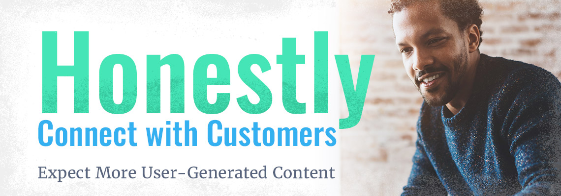 User Generated Content - honestly connect with customers